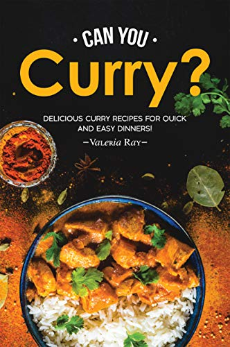 Can You Curry?: Delicious Curry Recipes for Quick and Easy Dinners!