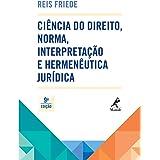 Ciência do direito, norma, interpretação e hermenêutica jurídica