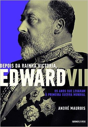 Depois da Rainha Victoria, Edward Vii (Em Portugues do Brasil): Andre Maurois: 9788525055866: Amazon.com: Books