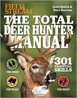 98ec032a02 The Total Deer Hunter Manual (Field & Stream): 301 Hunting Skills You Need  Paperback – October 1, 2013