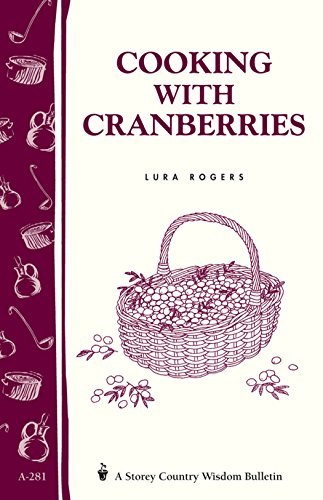(Cooking with Cranberries: Storey's Country Wisdom Bulletin A-281 (Storey Country Wisdom)