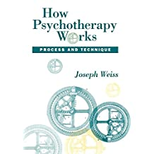 How Psychotherapy Works: Process and Technique