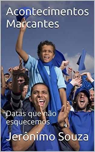 Acontecimentos Marcantes: Datas que não esquecemos (Portuguese Edition)