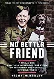 No Better Friend: Young Readers Edition: A Man, a Dog, and Their Incredible True Story of Friendship and Survival in World War II by  Robert Weintraub in stock, buy online here