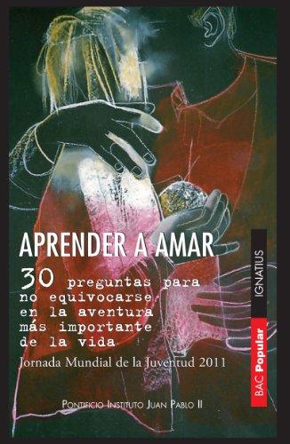 Aprender a amar: 30 preguntas para no equivocarse en la aventura mas importante de la vida (Biblioteca de Autores Cristianos) (Spanish Edition)