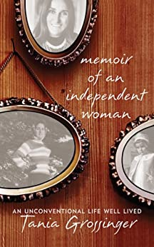 Memoir of an Independent Woman: An Unconventional Life Well Lived by [Grossinger, Tania]