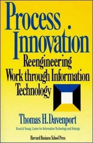 Process Innovation  Reengineering Work Through Information Technology