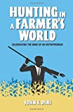 Hunting in a Farmer's World, John F. Dini, 1482753510