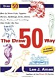 The Draw 50 Way: How To Draw Cats, Puppies, Horses, Buildings,. Birds, Aliens, Trains And Everything Else Under The Sun