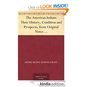 The American Indians Their History, Condition and Prospects, from Original Notes and Manuscripts Henry Rowe Schoolcraft