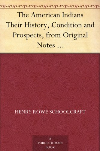 The American Indians Their History, Condition and Prospects, from Original Notes and Manuscripts by [Schoolcraft, Henry Rowe]