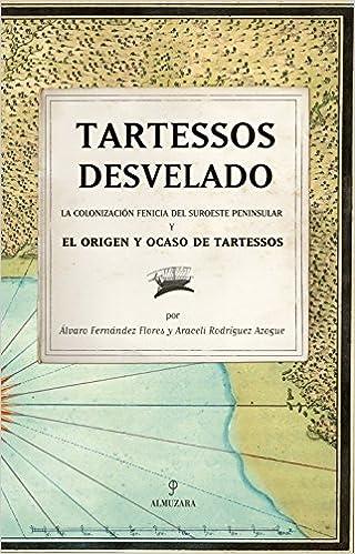 Tartessos desvelado: La colonización fenicia del suroeste peninsular y el origen y ocaso de Tartessos: Amazon.es: Araceli Rodríguez Azogue: Libros