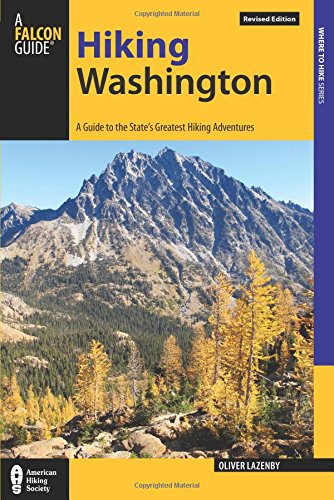 (Hiking Washington: A Guide to the State's Greatest Hiking Adventures (State Hiking Guides Series))
