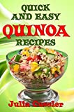Quick and Easy Quinoa Recipes: Low Fat, Healthy Recipes - Quinoa Vegetarian Cookbook for Balanced Weight Loss Diet Plan (Diet Recipe Books - Healthy Cooking for Healthy Living 6)