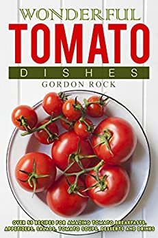 Wonderful Tomato Dishes Breakfasts Appetizers ebook