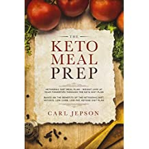 Keto Meal Prep: Ketogenic Diet Meal Plan: Weight Loss At Your Fingertips Through The Keto Diet Plan - Based On The Benefits of The Ketogenic Diet, Ketosis, Low Carb, Low Fat, Ketone Diet Plan