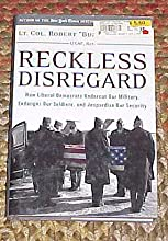 Reckless Disregard: How Liberal Democrats Undercut Our Military, Endanger Our Soldiers, and Jeopardize Our Security by Lt. Col. Robert