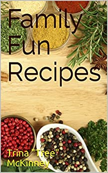 """Family Fun Recipes by [McKinney, Trina """"Tree""""]"""