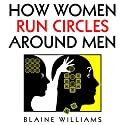 How Women Run Circles Around Men Audiobook by Blaine Williams Narrated by Kimberly Bush
