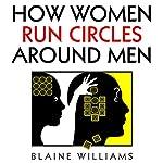 How Women Run Circles Around Men   Blaine Williams