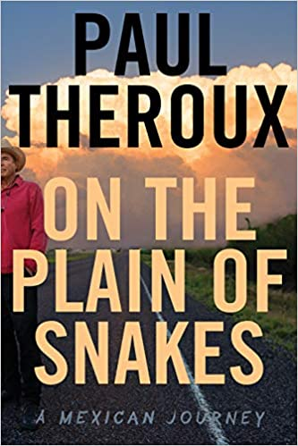 On the Plain of Snakes: A Mexican Journey: Paul Theroux ...
