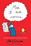Man, I Hate Cursive: Cartoons for People and Advanced Bears