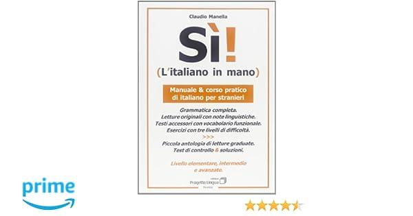 Sì! Litaliano in mano. Manuale e corso pratico di italiano ...