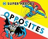 Super Heroes Book of Opposites (3) (DC Super Heroes)