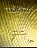The Book of Percussion Pedagogy : A Step-by-Step Approach for Teachers and Performers - the Common Elements Approach, McClaren, Cort A., 0972339108