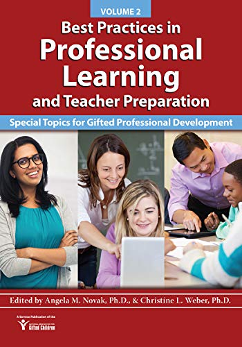 Best Practices in Professional Learning and Teacher Preparation (Vol. 2): Special Topics for Gifted Professional Development