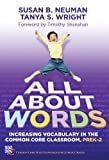 All about Words : Increasing Vocabulary in the Common Core Classroom, Prek-2, Neuman, Susan B. and Wright, Tanya S., 0807754447