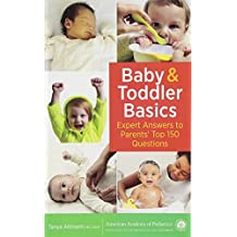Baby and Toddler Basics: Expert Answers to Parents' Top 150 Questions