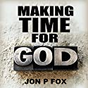 Making Time For God (Bible Commentary & Wisdom) Audiobook by Jon P. Fox Narrated by Dave Johnson