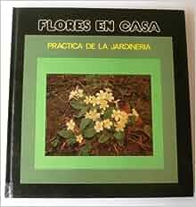 Flores en casa enciclopedia practica de la jardineria tomo - Jardineria en casa ...