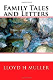 Family Tales and Letters, Lloyd H. Muller, 1452886482