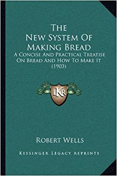 Book The New System of Making Bread: A Concise and Practical Treatise on Bread and How to Make It (1903)