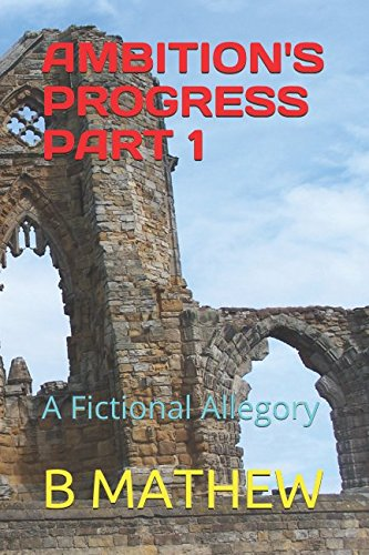 AMBITION'S PROGRESS PART 1: A Fictional Allegory ebook