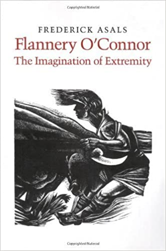 Flannery O'Connor: The Imagination of Extremity by Frederick Asals (1986-04-01)