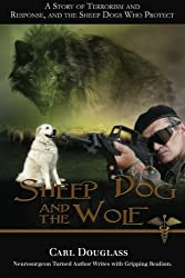 Sheep Dog and the Wolf: A Story of Terrorism and Response, and the Sheep Dogs Who Protect