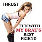 Fun with My Brat's Best Friend | Thrust