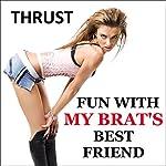 Fun with My Brat's Best Friend | Thrust