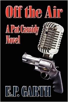 Book OFF THE AIR: A Pat Cassidy Novel by E.P. Garth (2009-09-02)