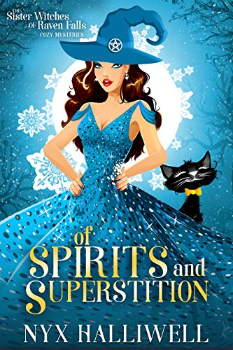Of Spirits and Superstition: Sister Witches of Raven Falls Cozy Mystery Series, Book 4 by [Halliwell, Nyx]