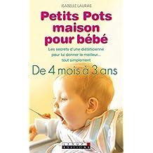 Petits pots maison pour bébé: Pour que nourrir Bébé devienne un jeu d'enfant… Et un aliment donné avec amour restera toujours ce qu'il y a de meilleur pour lui ! (Poches (Leduc.S))
