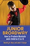 img - for Junior Broadway: How to Produce Musicals with Children 9 to 13, 2d ed. book / textbook / text book