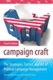 Campaign Craft: The Strategies, Tactics, and Art of Political Campaign Management, 4th Edition (Praeger Studies in Political Communication)