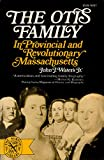 The Otis Family in Provincial and Revolutionary Massachusetts, Waters, John J., Jr., 039300757X