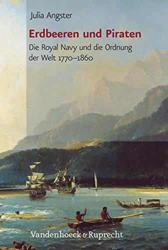 Erdbeeren und Piraten: Die Royal Navy und die Ordnung der Welt 1770-1860 (German Edition)