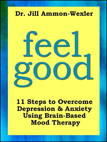 FEEL GOOD: 11 Steps to Overcome  Depression & Anxiety Using Brain-Based Mood Therapy (
