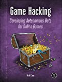Game Hacking : Developing Autonomous Bots for Online Games, Cano, Nick, 1593276699